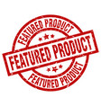 featured product round red grunge stamp vector image vector image
