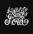 hand lettering sing to the lord made on black vector image vector image