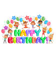 happy birthday big letters and cute kids vector image vector image