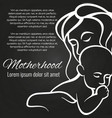 motherhood chalkboard poster with baby and mother vector image