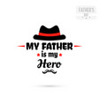 my father is my hero vector image vector image