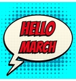 Hello march comic book bubble text retro style vector image vector image