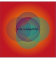 Life is beautiful background vector image vector image