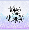 today i am thankful hand lettering motivation vector image vector image