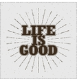 Life is good typographic emblem vector image vector image
