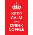 Keep Calm and Drink Coffee poster vector image vector image