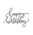 linear lettering quote - happy birthday black vector image