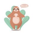 cartoon cute sloth in greeting pose namaste vector image vector image