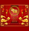 happy chinese new year 2019 with scroll and lenter vector image vector image