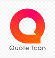 quote chat bubble message icon vector image vector image