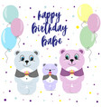 bear congratulate bahappy birthday baby vector image vector image