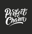 hand drawn lettering perfect charm elegant vector image vector image