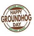 happy groundhog day sign or stamp vector image vector image