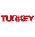 word turkey with turkish flag under it distressed vector image vector image