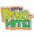 youre dino mite font banner on white background
