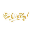 be healthy phrase hand drawn lettering decorated vector image