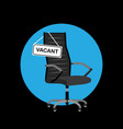 black office chair with sign vacant hiring job vector image