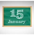 January 15 inscription in chalk on a blackboard vector image vector image
