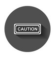 warning caution sign icon in flat style danger vector image vector image