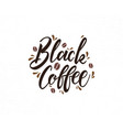 black coffee hand drawn lettering phrase vector image