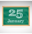 January 25 inscription in chalk on a blackboard vector image vector image