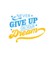 never give up on your dream motivational quote vector image