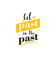 let past in past motivational quote typography vector image vector image