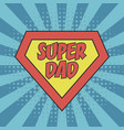 super dad greeting card for father day vector image vector image