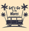 surfing grunge typography with surf bus palm tree vector image