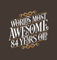 84 years birthday typography design worlds most vector image vector image