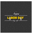 happy labor day beautiful typography on a black vector image vector image