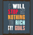 inspiring motivation quote with text i will stop vector image vector image