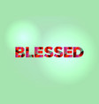 blessed concept colorful word art vector image vector image