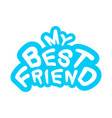 inscription for print my best friend vector image vector image