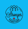 stronger together is quote linear concept vector image vector image