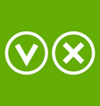 signs of choice of tick and cross icon green vector image vector image