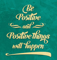 Be positive Quote Typographical retro Background vector image