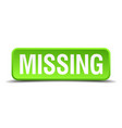 Missing green 3d realistic square isolated button vector image