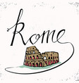 rome hand lettering and colosseum hand drawn vector image