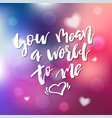 you mean a world to me - calligraphy for vector image vector image