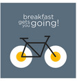 breakfast gets you going vector image vector image