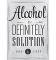 Poster joke Alcohol is definitely solution coal vector image
