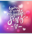 you make my heart sing - calligraphy for vector image vector image
