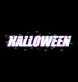 halloween glitch effect tv interference distorted vector image vector image