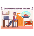 dreaming about travel worker wants in road trip vector image vector image