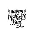 happy mothers day hand lettering vector image