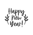 happy new year hand written lettering phrase vector image vector image