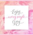 enjoy every single day vector image
