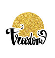 freedom gold hand written typography poster vector image