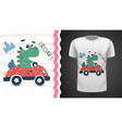 cute dino with car - idea for print t-shirt vector image